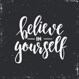 Believe in yourself. Inspirational vector Hand drawn typography poster. T shirt calligraphic design. Believe in yourself. Hand drawn typography poster vector illustration