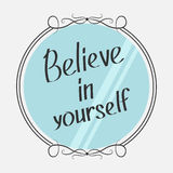 Believe in yourself. Motivational inspirational typography poster with quote. Calligraphic text. Lettering. Mirror and phrase. Fla. T design. Isolated. White Stock Photos