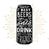 The best beers are the ones drink with friends. Beer typography illustration. Lettering inside the beer can. The best beers are the ones drink with friends Royalty Free Stock Photo