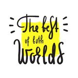 The best of both worlds - inspire and motivational quote. English idiom, lettering. Youth slang. royalty free illustration