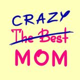 The best crazy mom - handwritten funny motivational quote. Print for inspiring poster, t-shirt, bag, Stock Photos