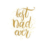 Best dad ever text - gold glitter lettering with golden spray. Happy Fathers Day background, design for greeting card, poster, banner, printing, mailing, hand Royalty Free Stock Images