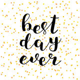 Best day ever. Brush lettering. Royalty Free Stock Photography