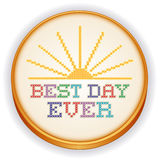 Best Day Ever Cross Stitch Embroidery, Sewing Hoop. Retro wood embroidery hoop with cross stitch needlework sewing design sampler, Best Day Ever with golden Vector Illustration