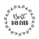 Best day ever text Flower wreath, Hand drawn laurel. Greeting card Design for invitations, quotes, blogs, posters Vector stock illustration