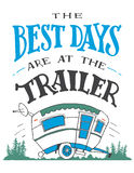 The best days are at the trailer poster. The best days are at the trailer. House decor sign. Hand drawn poster for travel wall decor. Gift for travel lovers royalty free illustration