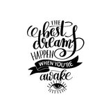 The best dreams happen when you`re awake. Black and white hand written lettering positive motivation quote poster, calligraphy vector illustration Stock Photography