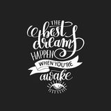 The best dreams happen when you`re awake. Black and white hand written lettering positive motivation quote poster, calligraphy vector illustration Royalty Free Stock Images