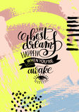 The best dreams happen when you`re awake. Hand written lettering positive motivation quote poster on abstract painting background, calligraphy vector Stock Image