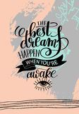 The best dreams happen when you`re awake. Hand written lettering positive motivation quote poster on abstract painting background, calligraphy vector Stock Photo