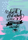 The best dreams happen when you`re awake. Hand written lettering positive motivation quote poster on abstract painting background, calligraphy vector Royalty Free Stock Photography