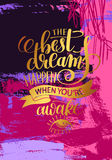 The best dreams happen when you`re awake. Hand written lettering positive motivation quote poster on abstract painting background, calligraphy vector Stock Photography