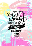 The best dreams happen when you`re awake hand written. Lettering positive motivation quote poster on abstract painting background, calligraphy vector Stock Image