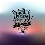 The best dreams happen when you`re awake hand written lettering. Positive motivation quote poster, calligraphy vector illustration Stock Photography