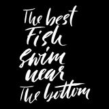 The best fish swim near the bottom. Hand drawn lettering proverb. Vector typography design. Handwritten inscription. Stock Images