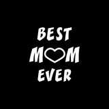 Best Mom ever. Greeting Card Mother`s Day. Hand lettering, greeting inscription. Best mom ever solid icon, mother`s day, greeting card vector graphics, a filled Vector Illustration