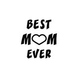 Best Mom ever. Greeting Card Mother`s Day. Hand lettering, greeting inscription. Best mom ever solid icon, mother`s day, greeting card vector graphics, a filled Royalty Free Illustration