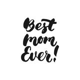 Best Mom Ever - hand drawn lettering phrase for Mother`s Day isolated on the white background. Fun brush ink inscription for photo Stock Photo