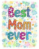 Best Mom Ever. Happy Mothers Day card design with hand made retro typography Best Mom Ever Royalty Free Stock Photography