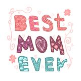 Best mom ever. Lettering for Mother`s day made in vector. Greeting card. Hand drawn lettering Print T-shirt, sticker. Best mom ever. Lettering for Mother`s day stock illustration
