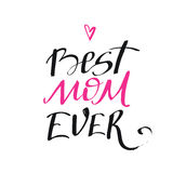 Best mom ever - mother`s day calligraphic poster. Greeting card template with hand drawn lettering. royalty free stock photography
