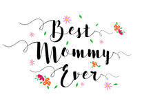 Best Mommy Ever. Typographic Design Art Poster with flower accents, black on white Stock Images