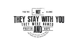 Youre Not Alone They Stay With You They Were Named Prayer And Hope