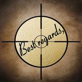 Best regards target. Close up concept of Best regards target stock image