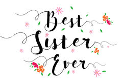 Best Sister Ever Flower Card. Best Sister Ever Typographic Design Art Poster with flower accents, black on white vector illustration