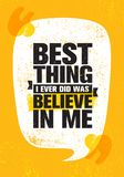 Best Thing I Ever Did Was Believe In Me. Inspiring Creative Motivation Quote Poster Template. Vector Typography Banner stock illustration