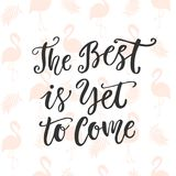 The Best is Yet To Come. Hand drawn modern calligraphy Stock Photography