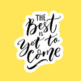 The best is yet to come. Inspirational quote for posters, wall art and social media. Brush typography, black letters on Stock Photos
