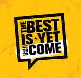 The Best Is Yet To Come. Inspiring Speech Bubble Creative Motivation Quote Poster Template. Vector Typography Royalty Free Stock Image