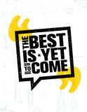 The Best Is Yet To Come. Inspiring Speech Bubble Creative Motivation Quote Poster Template. Vector Typography Royalty Free Stock Images
