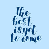 The best is yet to come. Lettering illustration. Stock Image