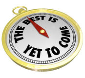 Best Yet to Come Words Compass Looking Forward Future. The Best is Yet to Come words on a gold compass to illustrate promise, potential or opportunity soon Royalty Free Stock Photos