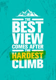 The Best View Comes After The Hardest Climb. Adventure Mountain Hike Creative Motivation Concept. Vector Outdoor Design on Rough Distressed Background Royalty Free Stock Images