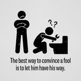 The Best Way to Convince a Fool is to let Him Have His Way. A motivational and inspirational poster representing the proverb sayings, The Best Way to Convince a royalty free illustration