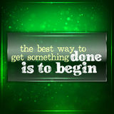The best way to get something done is to begin. Futuristic motivational background. Chalk text written on a piece of glass royalty free illustration