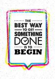 The Best Way To Get Something Done Is To Begin. Inspiring Creative Motivation Quote. Vector Typography Banner Design. Concept On Grunge Background With Speech royalty free illustration
