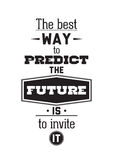 The best way to predict the future is  invite it. Inspirationa. The best way to predict the future is to invite it. Inspirational Quote Poster. The prefect Royalty Free Stock Images