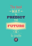 The best way to predict the future is invite it. The best way to predict the future is to invite it. Inspirational Quote Poster. The prefect artwork for your Royalty Free Stock Photos
