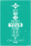 The best way to predict your future is to create i. Motivational poster is suitable for printing any format. Good phrase per day Stock Images
