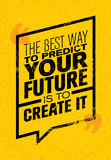 The Best Way To Predict Your Future Is To Create It. Inspiring Creative Motivation Quote. Vector Typography Banner. Design Concept Stock Photo