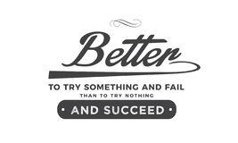 Better to try something and fail than to try nothing and succeed. Quote illustration royalty free illustration