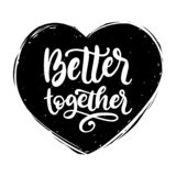 Better Together, hand lettering phrase. Vector inspirational quote. Valentines Day calligraphy in heart shape. stock illustration