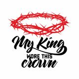 Bible lettering. Christian art. Crown of thorns. My King wore this crown vector illustration