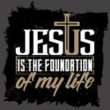 Bible lettering. Christian art. Jesus is the foundation of my life