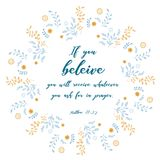 Bible quote, wreath leaf design, vector illustration. text:. If you believe you will receive whatever you ask for in prayer Stock Photo