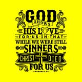 Biblical illustration. God shows his love for us in that while we were still sinners, Christ died for us